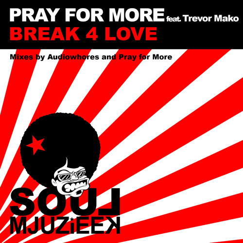 OUT NOW! Pray for More feat. Trevor Mako - Break 4 Love (Pray for More's in Love with Mjuzieek Mix)