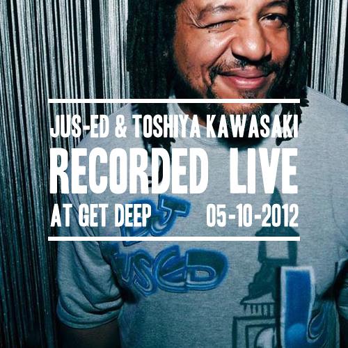 Jus-Ed & Toshiya Kawasaki @ Get Deep 05.10.2012