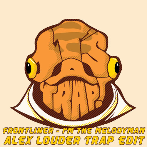 Frontliner - I'm The Melodyman (Alex Louder Trap Mix)
