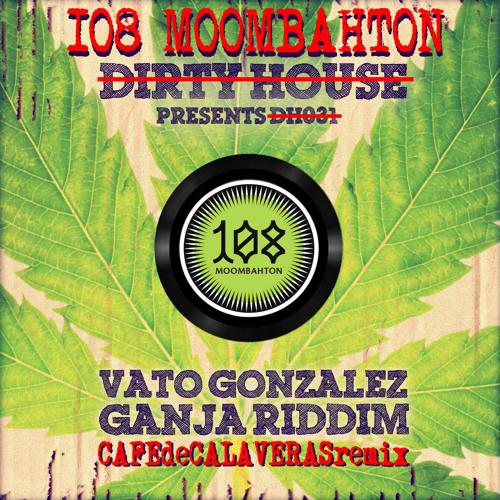 Vato Gonzalez - Ganja Riddim (Cafe de Calaveras remix)