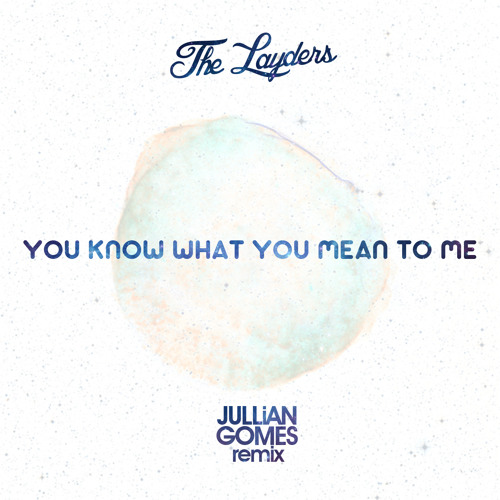 The Layders - You know what you Mean to me (Jullian Gomes Remix)