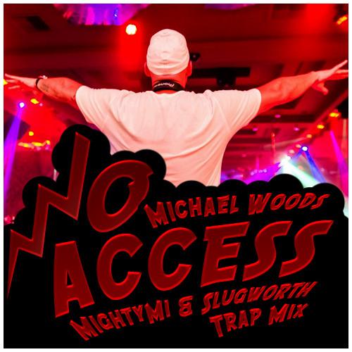 No Access (Mighty Mi & Slugworth Trap Woods Mix)