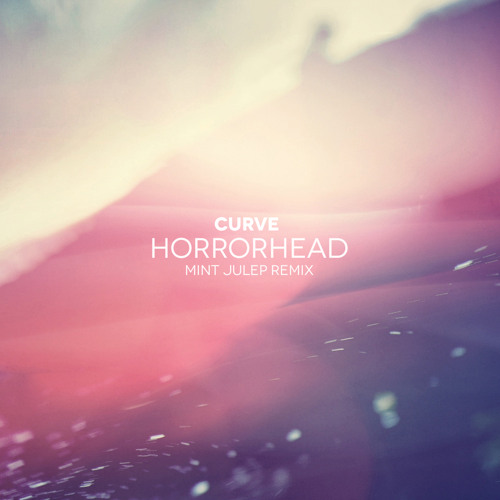 Curve - Horror Head (Mint Julep Remix) free download
