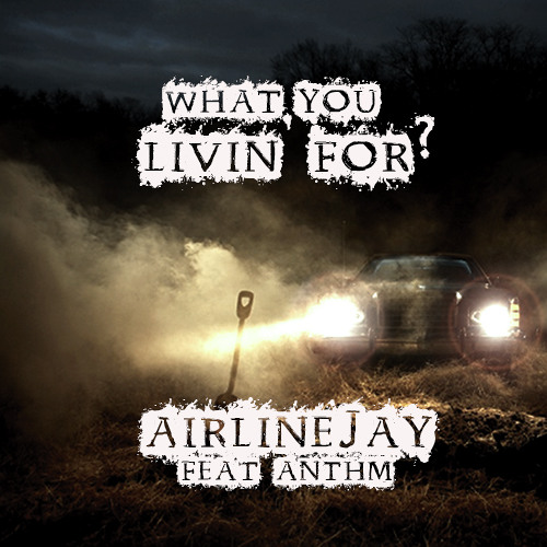 AirlineJay - What You Livin' For Ft. ANTHM (Prod. by Nubbz)