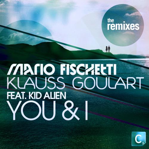 Mario Fischetti & Klauss Goulart Feat. Kid Alien - You & I (Remixes)