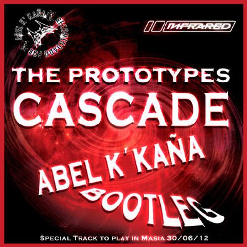 [ FREE TRACK ] The Prototypes - Cascade ( Abel k´kaña Bootleg )