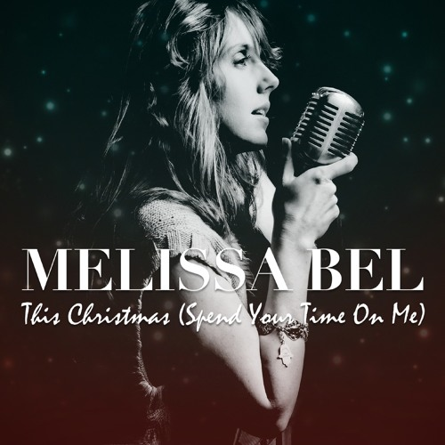 Melissa Bel - This Christmas (Spend Your Time On Me)