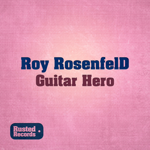 Roy RosenfelD - Guitar Hero [Rusted Records]