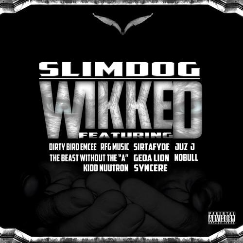 Slimdog - Wikked ft. DBE/RFG Music/SIRTAFYDE/Juz J/The Beast/Geda Lion/NOBULL/Kidd Nuutron/SYNCERE