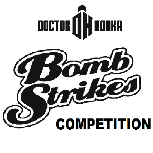 Doctor Hooka-Bombstrikes Competition (doctorhooka@hotmail.co.uk)