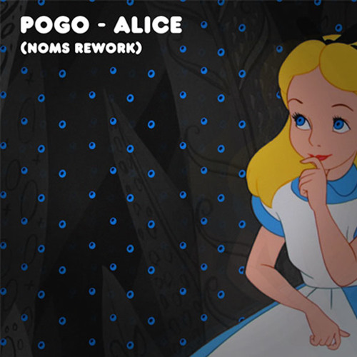 Pogo - Alice (Noms Re-Werk) Earmilk Exclusive!