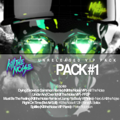 Kill the Noise - Unreleased VIP Pack #1 (DOWNLOAD) [UPDATED]