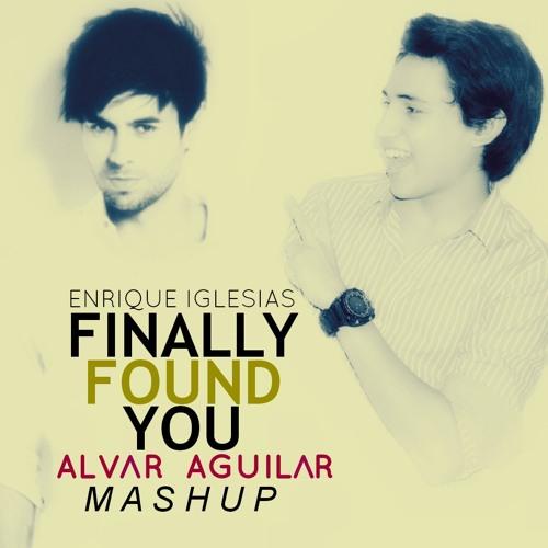 Enrique Iglesias - Finally Found You (Alvar Aguilar Mashup)