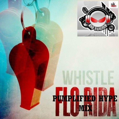 Whistle (Pumplified Hype Mix by DjHurt™™ 104BPM)