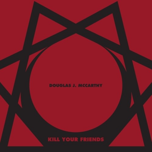 Douglas J. McCarthy - Kill Your Friends