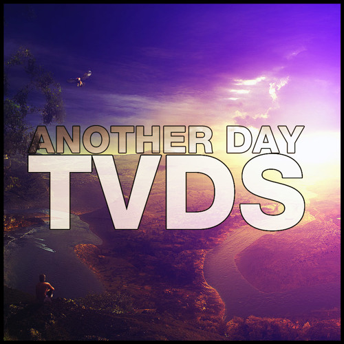 TVDS - Another Day