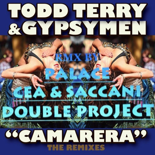 TODD TERRY & GYPSYMEN - Camarera - CEA & Saccani RMX - OUT NOW