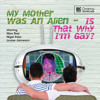 My Mother Was An Alien...is that why I'm gay? (trailer)