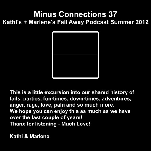 Minus Connections October 2012 - Kathi & Marlene's Fail Away Podcast