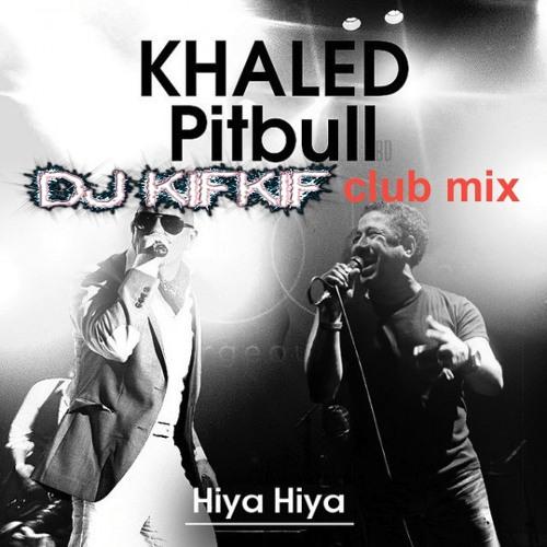Dj kifkif & cheb khaled - hiya hiya (feat. pitbull) (dj kifkif club mix) 103BPM