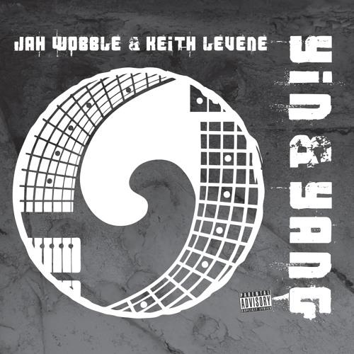 Jah Wobble & Keith Levene, 'Yin & Yang'