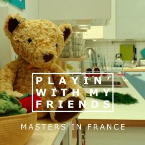Masters In France - Playin' With My Friends (Leftside Wobble Edit)