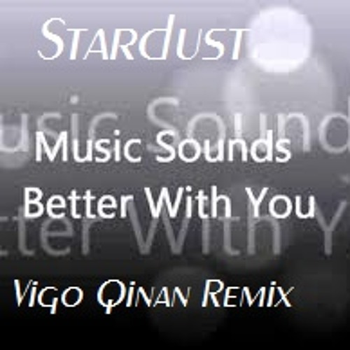Stardust– Music Sounds Better With You ( Vigo Qinan Remix )