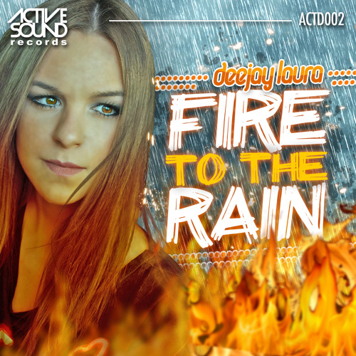 DEEJAY LAURA - FIRE TO THE RAIN #ACTD002# [Preview] ¡YA A LA VENTA! // NOW AVAILABLE!!