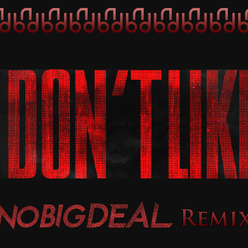 Kanye West - I Don't Like (No Big Deal Remix)