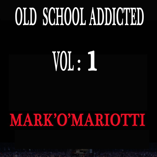 OLD SCHOOL ADDICTED by  MARK O MARIOTTI .. VOLUME  1 .