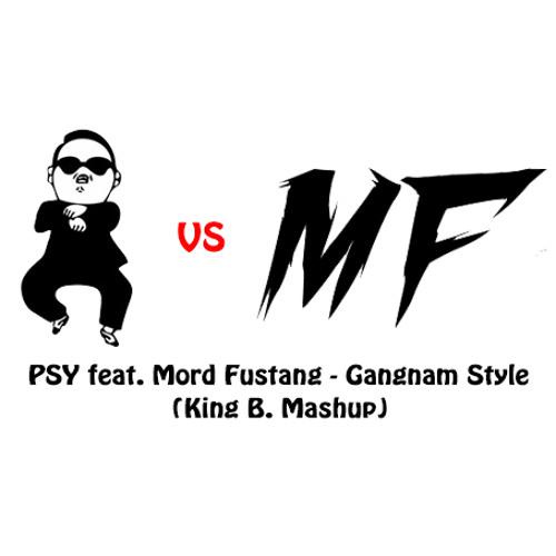 PSY feat. Mord Fustang - Gangnam Style (King B. Mashup)