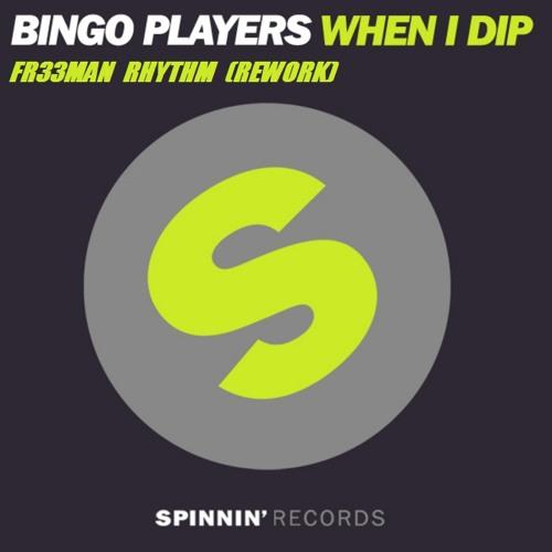 Bingo Players - When I Dip (Freeman Rhythm Rework)