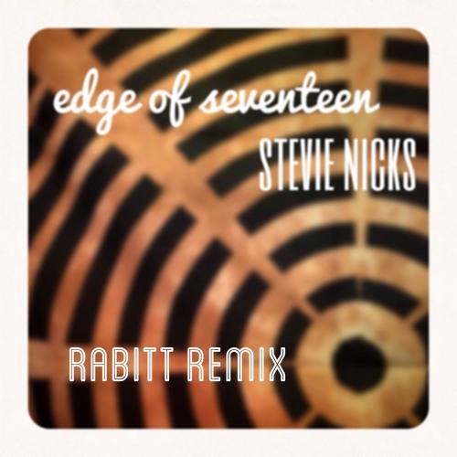 Stevie Nicks - Edge Of Seventeen (Rabitt Remix)