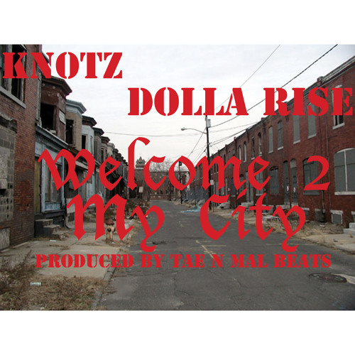 """KNOTZ & DOLLA RISE """"WELCOME 2 MY CITY"""" (PROD BY TAE & MAL BEATS)"""