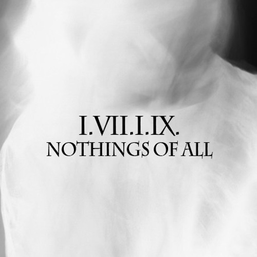 I.VII.I.IX. - nothings of all