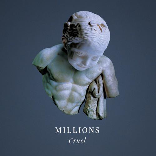 Millions - Cruel