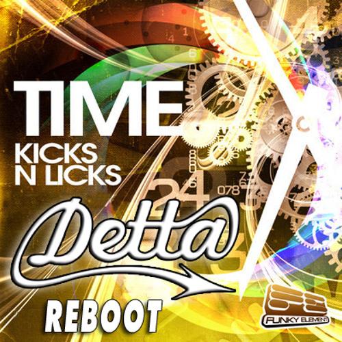 Kicks n Licks - Time (Detta Reboot)