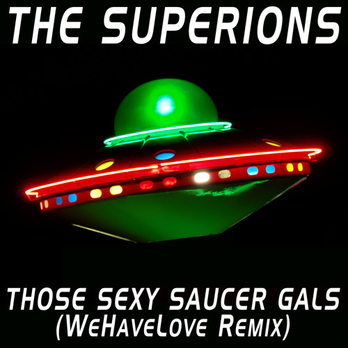 Those Sexy Saucer Gals (WeHaveLove Remix)