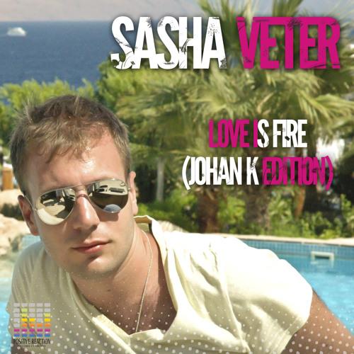 Sasha Veter - Love Is Fire (Johan K Edition) (Single) [Teaser]