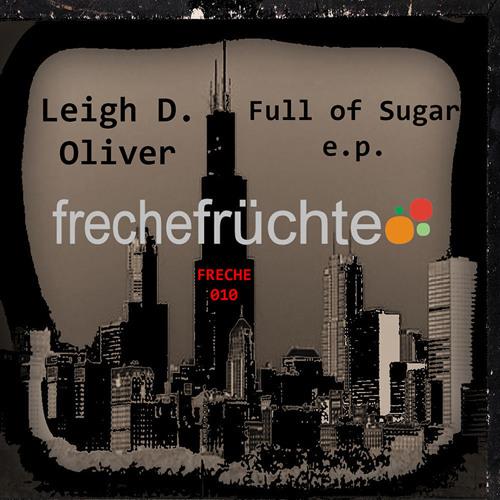 Leigh D. Oliver - Full Of Sugar (Original Mix) - FRECHE010 - CLIP