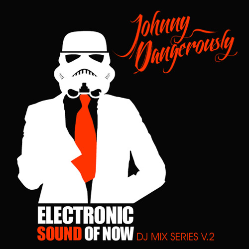 Johnny Dangerously - Electronic Sound Of Now (DJ Mix Series V.2) FREE DOWNLOAD