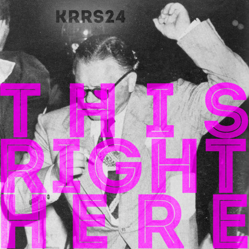 KRRS24-THIS RIGHT HERE