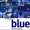 Eiffel 65-blue Kny Factory-trap Remix Free Download