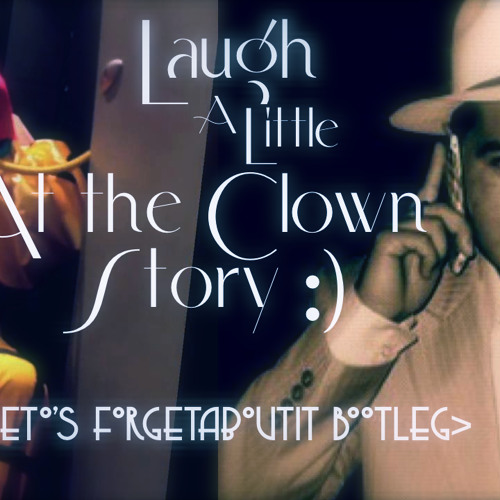 Laugh a Little at the Clown Story :) (Neto's Forgetaboutit Bootleg)