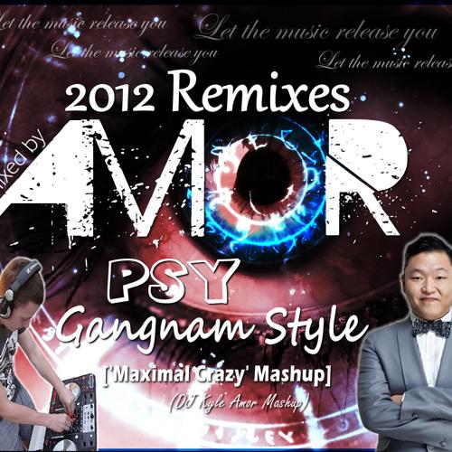 PSY - Gangnam Style (DJ Kyle Amor 'Maximal Crazy' Mashup)