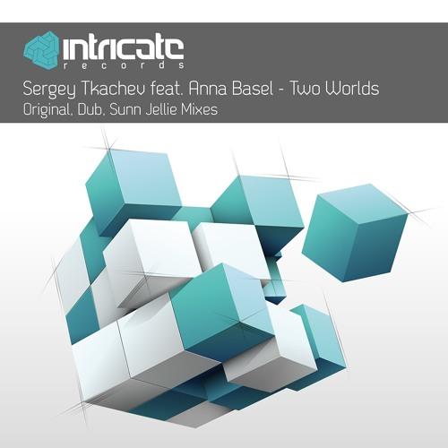 Sergey Tkachev ft Anna Basel - Two Worlds (Sunn Jellie Remix)