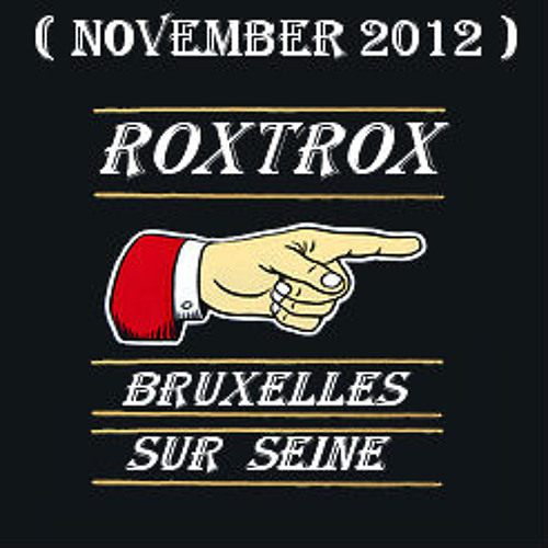 Roxtrox - Bruxelles sur Seine ( November 2012 )