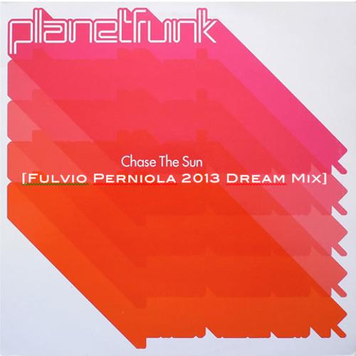Planet Funk - Chase the sun (Fulvio Perniola 2013 Dream Mix)