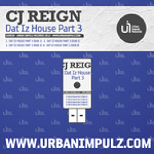 CJ Reign - Dat Iz House Part 3 (Dub 1, 2, 3, 4) :: Available on Smashintracks & Juno !!!
