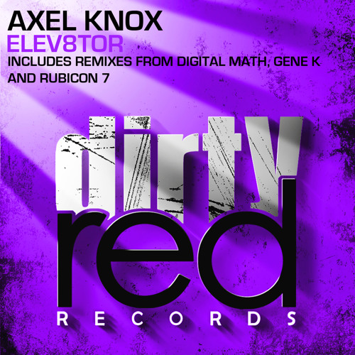 Axel Knox-Elev8tor-Gene K -Remix- Dirty Red Records-No3on Audio Jelly electro now
